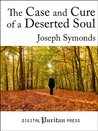 The Case and Cure of a Deserted Soul
