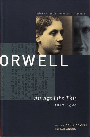 An Age Like This: 1920-1940 (The Collected Essays, Journalism & Letters, Vol. 1)