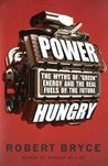 """Power Hungry: The Myths of """"Green"""" Energy and the Real Fuels of the Future"""