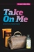 Take On Me (The Shattered O...