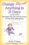 Change Almost Anything in 21 Days: Recharge Your Life with the Power of Over 500 Affirmations