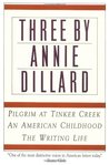 Three by Annie Dillard: Pilgrim at Tinker Creek, An American Childhood, The Writing Life