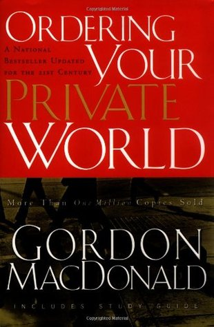 Ordering Your Private World by Gordon MacDonald