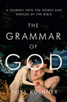 The Grammar of God: A Journey into the Words and Worlds of the Bible