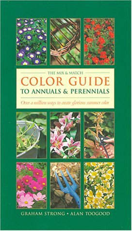 The Mix-&-Match Color Guide to Annuals & Perennials: Over a Million Ways to Create Glorious Summer Color