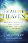 Imagine Heaven: Near-Death Experiences, God's Promises & The Exhilarating Future that Awaits You