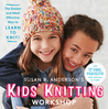 Kids' First Book of Knitting: Simple Techniques to Get Them Started—and Fun Projects to Keep Them Going!