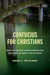 Confucius for Christians: What an Ancient Chinese Worldview Can Teach Us about Life in Christ