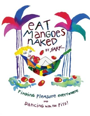 Eat Mangoes Naked by SARK