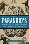 The Paranoid's Pocket Guide to Mental Disorders You Can Just Feel Coming On