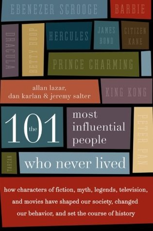 The 101 Most Influential People Who Never Lived by Allan Lazar