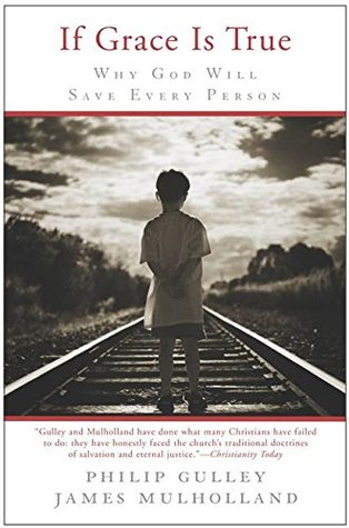 If Grace Is True: Why God Will Save Every Person (Grace Series, #1)