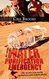 SHTF Preparedness. How to Purify Water. 25 Methods For Water Filtration and Purification To Survive a Disaster: (Water Purification Book, prepper's survival guide, survival pantry, prepper's)