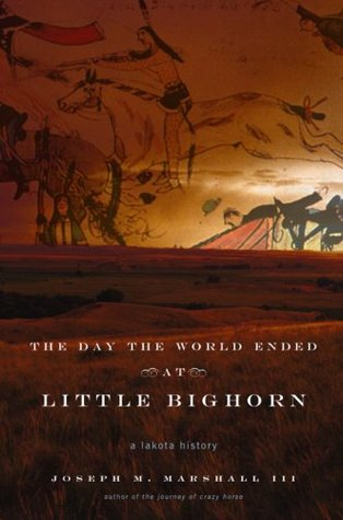 The Day the World Ended at Little Bighorn by Joseph M. Marshall III