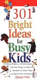 301 Bright Ideas for Busy Kids: 11 Messy Projects, 12 Silly Games, 10 Cool Things to Make and Hundreds of Other Ways to Spend Time Creatively