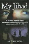 My Jihad: The True Story of An American Mujahid's Amazing Journey from Usama Bin Laden's Training Camps to Counterterrorism with the FBI and CIA