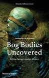 Bog Bodies Uncovered: Solving Europe's Ancient Mystery