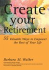 Create Your Retirement : 55 Ways to Empower the Rest of Your Life