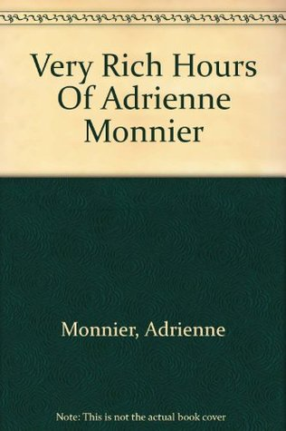The Very Rich Hours of Adrienne Monnier by Adrienne Monnier