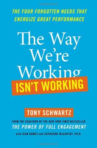 The Way We're Working Isn't Working by Tony Schwartz
