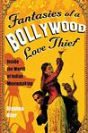 Fantasies of a Bollywood Love Thief by Stephen Alter