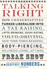 Talking Right: How Conservatives Turned Liberalism into a Tax-Raising, Latte-Drinking, Sushi-Eating, Volvo-Driving, New York Times- Reading, Body-Piercing, Hollywood-Loving, Left-Wing Freak Show