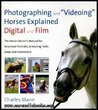 "Photographing and ""Videoing"" Horses Explained Digital and Film"