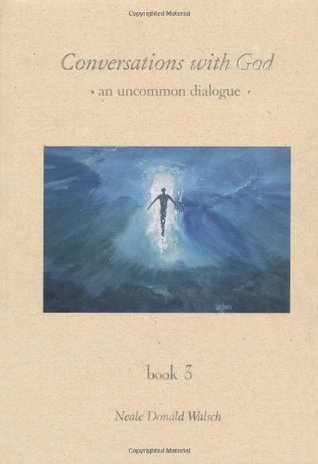 Conversations With God: An Uncommon Dialogue, Vol. 3