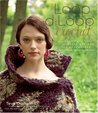 Loop-d-Loop Crochet: More Than 25 Novel Designs for Crocheters (and Kntters Taking Up the Hook)