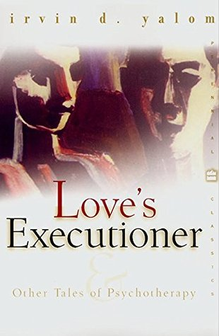 Love's Executioner and Other Tales of Psychotherapy by Irvin D. Yalom