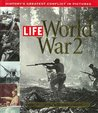 Life: World War 2: History's Greatest Conflict in Pictures