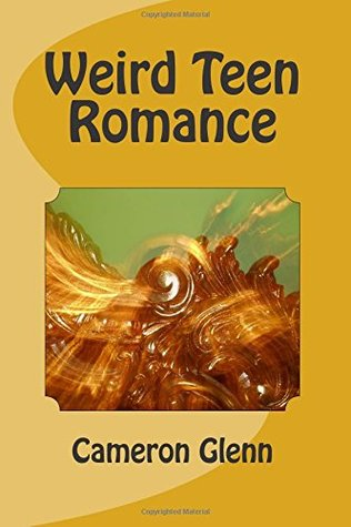 Teenage Love Quotes Goodreads : Weird Teen Romance by Cameron Glenn Reviews, Discussion, Bookclubs ...