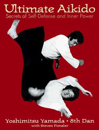 Ultimate Aikido: Secrets of Self-Defense and Inner Power