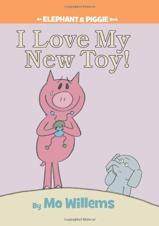 I Love My New Toy! (Elephant & Piggie, #5)