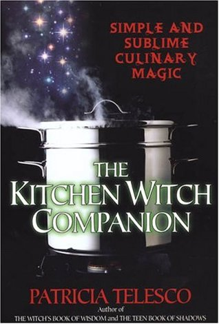 The Kitchen Witch Companion: Simple and Sublime Culinery Magic