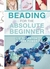 Beading for the Absolute Beginner by Jean Power