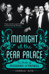 Midnight at the Pera Palace: The Birth of Modern Istanbul