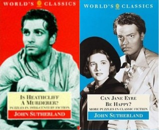 Is Heathcliff a murderer?: Great puzzles in nineteenth-century literature / Can Jane Eyre be happy? : more puzzles in classic fiction