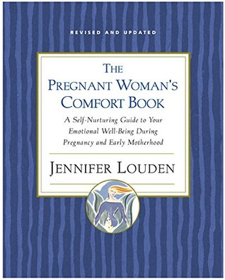 The Pregnant Woman's Comfort Book by Jennifer Louden
