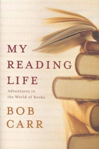 My Reading Life by Bob Carr