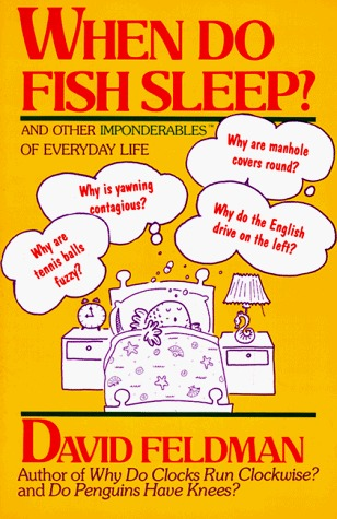 When Do Fish Sleep? And Other Imponderables Of Everyday Life by David Feldman
