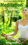Meditation: Meditation for Beginners - How to Relieve Stress, Anxiety and Depression and Return to a State of Inner Peace and Happiness (How to Meditate, ... for Beginners, Mindfulness Book 1)