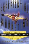 Experiential Marketing: How to Get Customers to Sense, Feel, Think, ACT, Relate