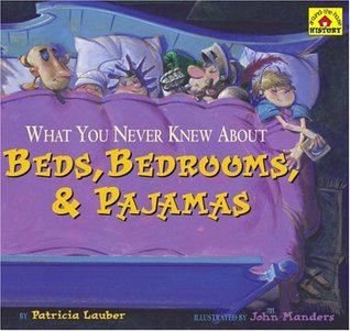 What You Never Knew about Beds, Bedrooms, & Pajamas by Patricia Lauber