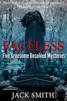 Faceless: Five Gruesome Unsolved Murders: Most Mysterious and Headless Unsolved Murders of All Time