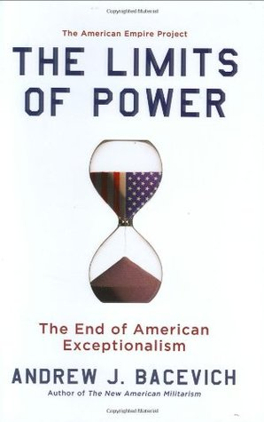 The Limits of Power by Andrew J. Bacevich