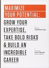 Maximise Your Potential: Grow Your Expertise, Take Bold Risks & Build An Incredible Career