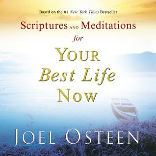 Scriptures and Meditations for Your Best Life Now by Joel Osteen
