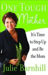 One Tough Mother: 10 No-Guilt Ways to Stand Firm and Be the Mom