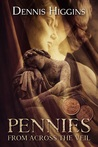Pennies From Across the Veil by Dennis Higgins